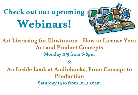 Art Licensing for Illustrators – How to License Your Art and Product Concepts Monday 11/5 from 6-8pm & An Inside Look at Audiobooks, From Concept to Production Saturday 11/10 from 10-11:30am