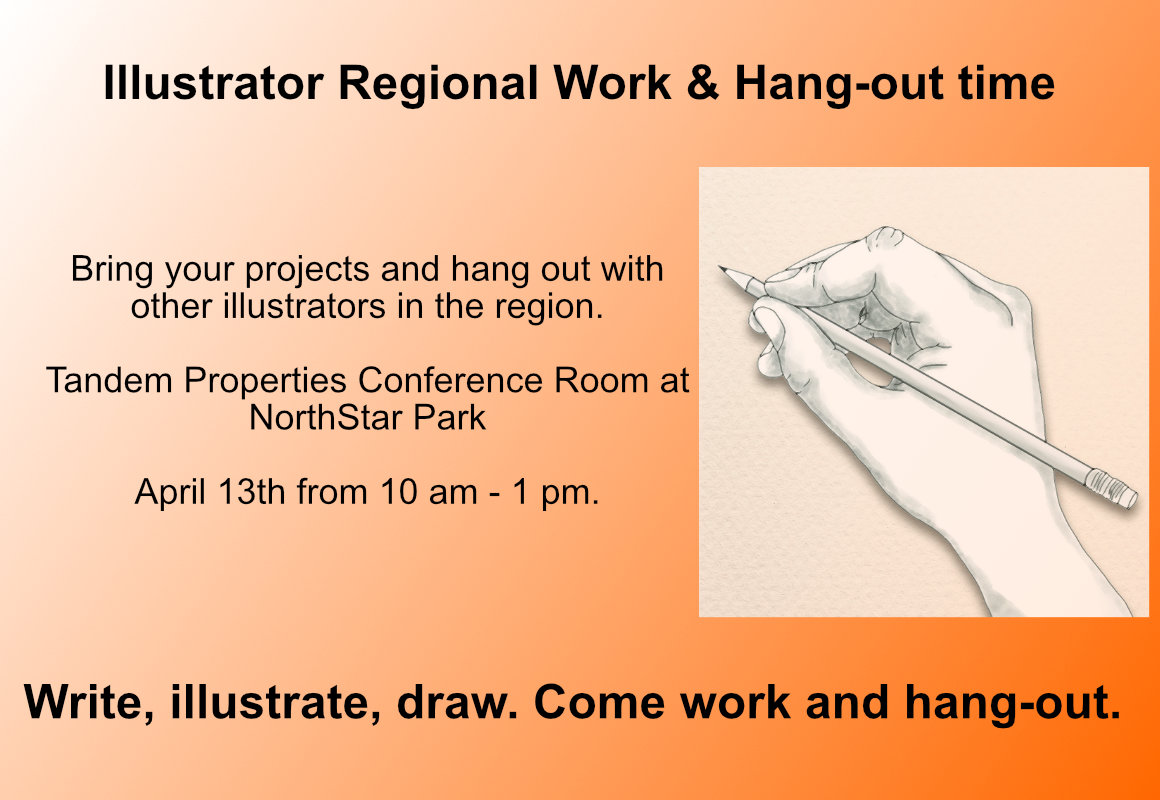 "ILLUSTRATOR WORK & HANG-OUT TIME Bring your projects and hang out with other illustrators in the region. We'll meet at the Tandem Properties Conference Room at NorthStar Park, 3500 Anderson Rd. Davis, CA on Saturday, April 13th from 10 am - 1 pm. Take advantage of this dedicated work time to brush up your portfolio for ""Spring Spirit 19"
