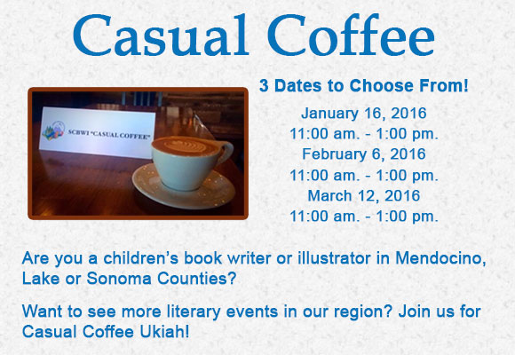 Are you a writer of children's literature in Mendocino, Lake or Sonoma Counties? Want to see more literary events in our region? Join us for Casual Coffee Ukiah!