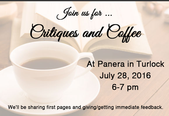 Join us for critiques and coffee at Panera in Turlock! We'll be sharing first pages and giving/getting immediate feedback.